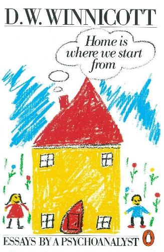 Home is Where We Start from: Essays by a Psychoanalyst (Paperback)