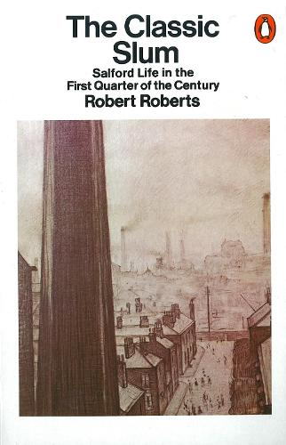 The Classic Slum: Salford Life in the First Quarter of the Century (Paperback)