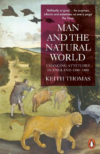 Man and the Natural World: Changing Attitudes in England 1500-1800 (Paperback)
