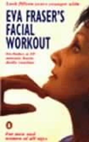 Eva Fraser's Facial Workout: Look Fifteen Years Younger with this Easy Daily Routine (Paperback)