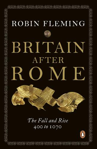 Britain After Rome: The Fall and Rise, 400 to 1070 (Paperback)
