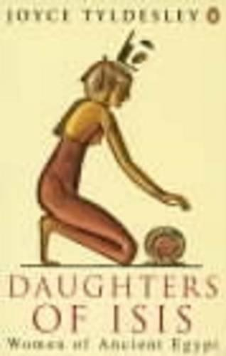Daughters of Isis: Women of Ancient Egypt (Paperback)