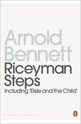 "Riceyman Steps: Including ""Elsie and the Child"" - Penguin Modern Classics 57 (Paperback)"