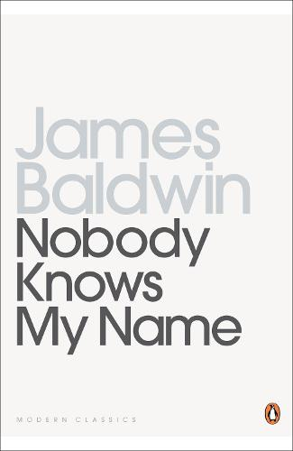 Nobody Knows My Name: More Notes Of A Native Son - Penguin Modern Classics (Paperback)
