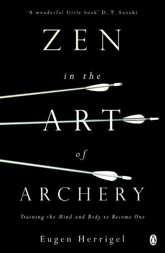 Zen in the Art of Archery: Training the Mind and Body to Become One (Paperback)