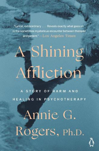 Shining Affliction: A Story of Harm and Healing in Psychotherapy (Paperback)