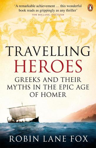 Travelling Heroes: Greeks and their myths in the epic age of Homer (Paperback)