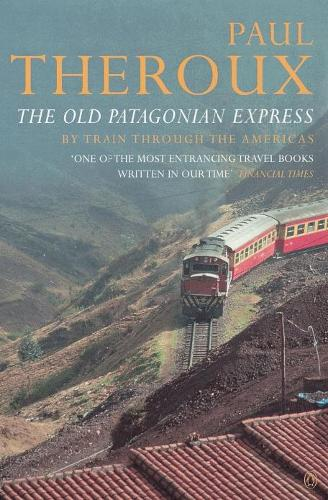 The Old Patagonian Express: By Train Through the Americas (Paperback)