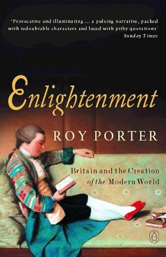 Enlightenment: Britain and the Creation of the Modern World (Paperback)