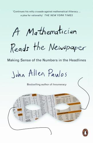 A Mathematician Reads the Newspaper: Making Sense of the Numbers in the Headlines (Paperback)