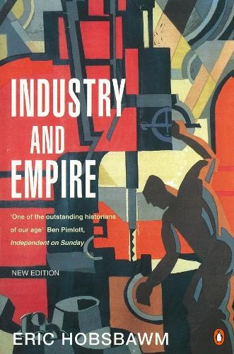 Industry and Empire: From 1750 to the Present Day (Paperback)