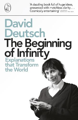 The Beginning of Infinity: Explanations that Transform The World (Paperback)