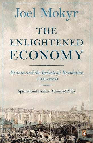The Enlightened Economy: Britain and the Industrial Revolution, 1700-1850 (Paperback)