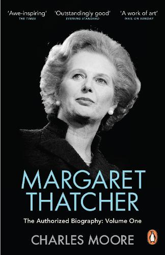 Margaret Thatcher: The Authorized Biography, Volume One: Not For Turning (Paperback)