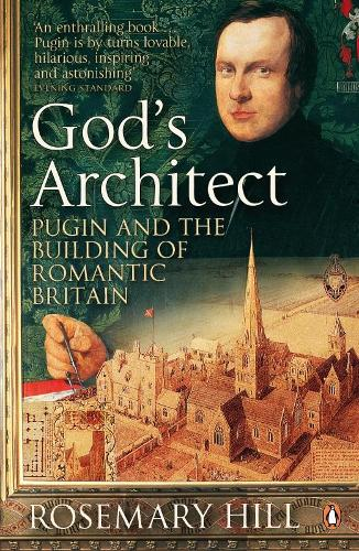 God's Architect: Pugin and the Building of Romantic Britain (Paperback)