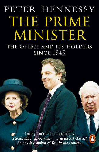 The Prime Minister: The Office And Its Holders Since 1945 (Paperback)