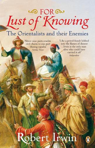 For Lust of Knowing: The Orientalists and Their Enemies (Paperback)