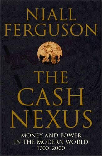 The Cash Nexus: Money and Politics in Modern History, 1700-2000 (Paperback)