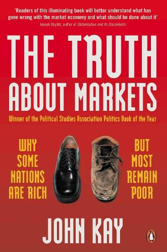 The Truth About Markets: Why Some Nations are Rich But Most Remain Poor (Paperback)