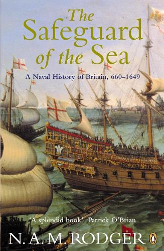 The Safeguard of the Sea: A Naval History of Britain 660-1649 (Paperback)