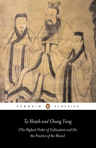 Ta Hsueh and Chung Yung: The Highest Order of Cultivation and On the Practice of the Mean (Paperback)