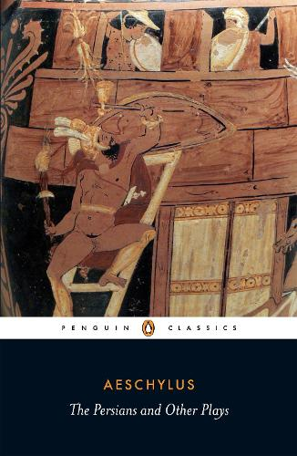 The Persians and Other Plays: The Persians / Prometheus Bound / Seven Against Thebes / The Suppliants (Paperback)
