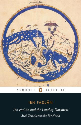 Ibn Fadlan and the Land of Darkness: Arab Travellers in the Far North (Paperback)