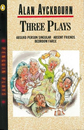 Three Plays: Absurd Person Singular, Absent Friends, Bedroom Farce (Paperback)
