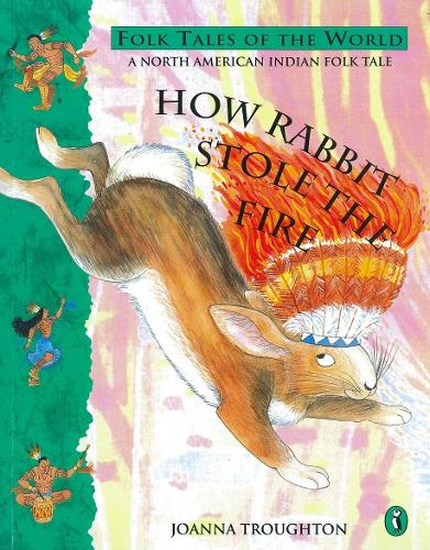How Rabbit Stole the Fire: A North American Indian Folk Tale (Paperback)