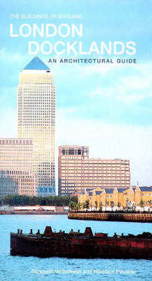 London Docklands: An Architectural Guide - The Buildings of England (Paperback)