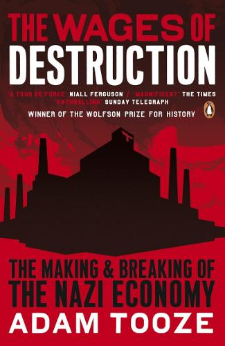 The Wages of Destruction: The Making and Breaking of the Nazi Economy (Paperback)