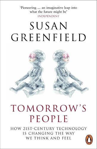 Tomorrow's People: How 21st-Century Technology is Changing the Way We Think and Feel (Paperback)