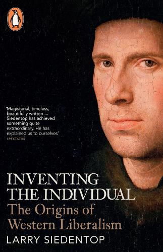 Inventing the Individual: The Origins of Western Liberalism (Paperback)