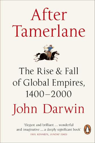 After Tamerlane: The Rise and Fall of Global Empires, 1400-2000 (Paperback)