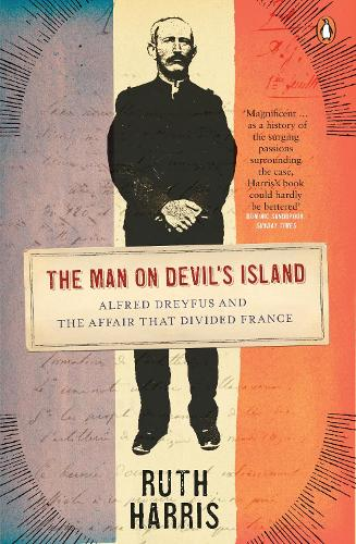 The Man on Devil's Island: Alfred Dreyfus and the Affair that Divided France (Paperback)