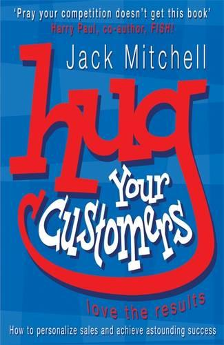 Hug Your Customers: Love the Results (Paperback)