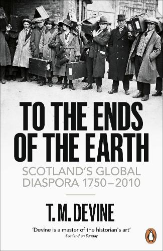 To the Ends of the Earth: Scotland's Global Diaspora, 1750-2010 (Paperback)