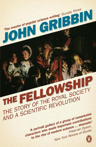 The Fellowship: The Story of the Royal Society and a Scientific Revolution (Paperback)