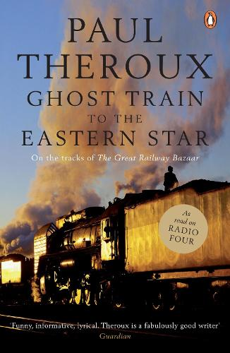 Ghost Train to the Eastern Star: On the tracks of 'The Great Railway Bazaar' (Paperback)