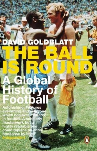 The Ball is Round: A Global History of Football (Paperback)