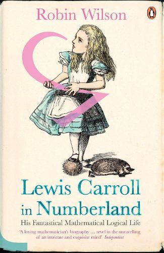 Lewis Carroll in Numberland: His Fantastical Mathematical Logical Life (Paperback)