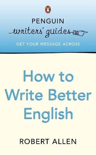 Penguin Writers' Guides: How to Write Better English (Paperback)