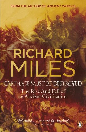 Carthage Must Be Destroyed: The Rise and Fall of an Ancient Civilization (Paperback)