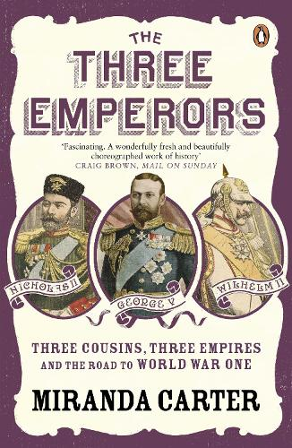 The Three Emperors: Three Cousins, Three Empires and the Road to World War One (Paperback)