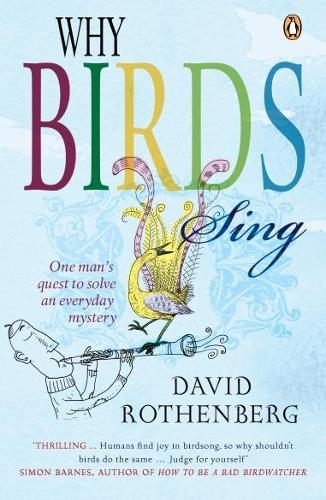 Why Birds Sing: One Man's Quest to Solve an Everyday Mystery (Paperback)
