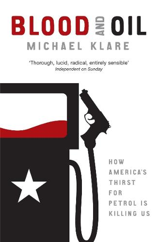 Blood and Oil: The Dangers and Consequences of America's Growing Petroleum Dependency (Paperback)