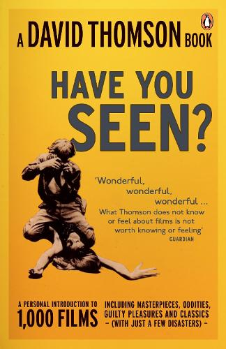 'Have You Seen...?': a Personal Introduction to 1,000 Films including masterpieces, oddities and guilty pleasures (with just a few disasters) (Paperback)