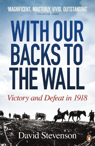 With Our Backs to the Wall: Victory and Defeat in 1918 (Paperback)