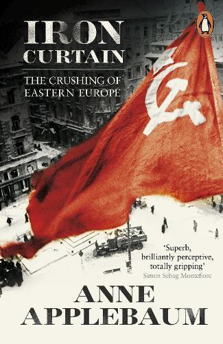 Iron Curtain: The Crushing of Eastern Europe 1944-56 (Paperback)