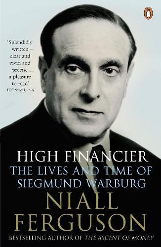High Financier: The Lives and Time of Siegmund Warburg (Paperback)